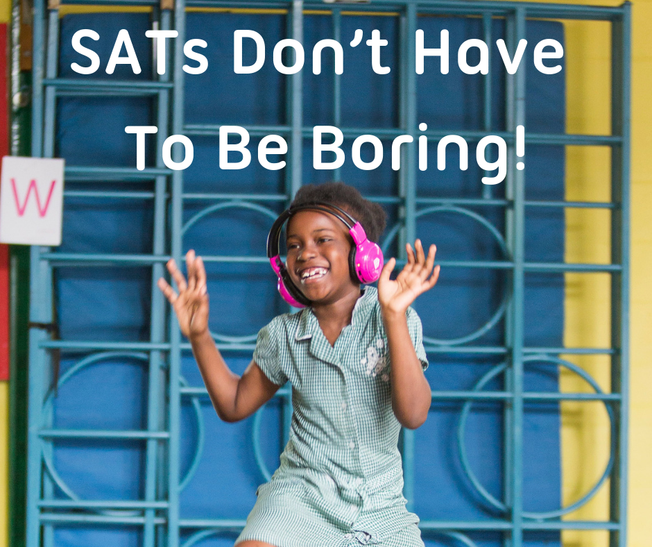 SATs Don't Have To Be Boring!